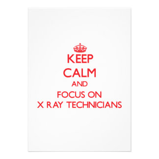 Keep Calm and focus on X-Ray Technicians Invite
