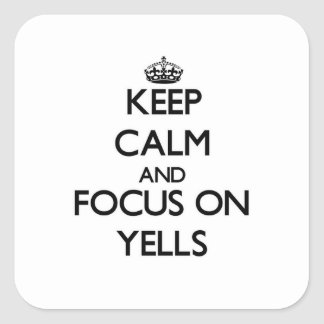 Keep Calm and focus on Yells Square Sticker
