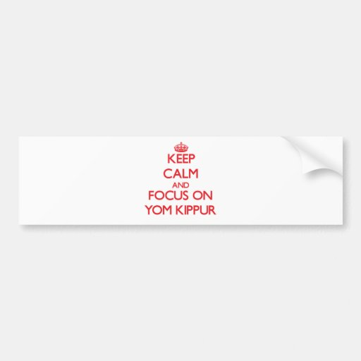 Keep Calm and focus on Yom Kippur Bumper Stickers