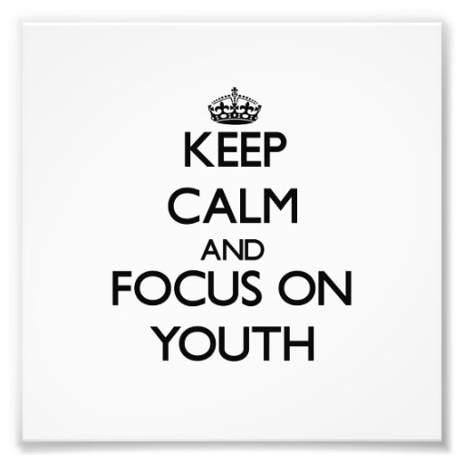 Keep Calm and focus on Youth Art Photo