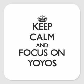 Keep Calm and focus on Yoyos Square Stickers