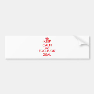 Keep Calm and focus on Zeal Bumper Stickers