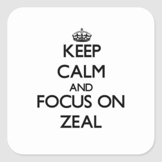 Keep Calm and focus on Zeal Square Sticker