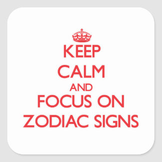 Keep Calm and focus on Zodiac Signs Square Sticker
