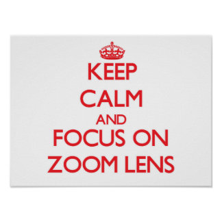 Keep Calm and focus on Zoom Lens Print