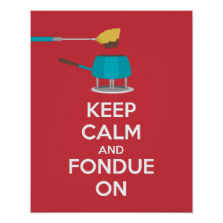 Keep Calm and Fondue On Poster Print