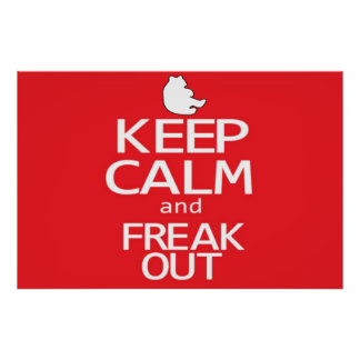 Keep Calm and Freak Out Poster