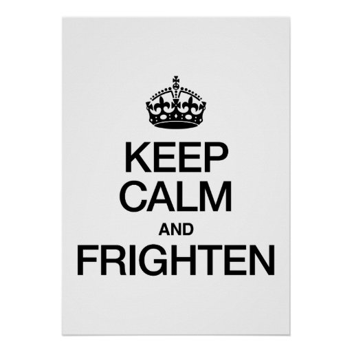 KEEP CALM AND FRIGHTEN POSTER