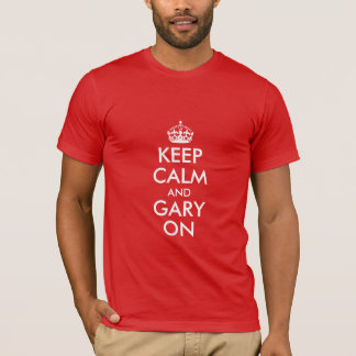 Keep Calm and Gary On T-Shirt