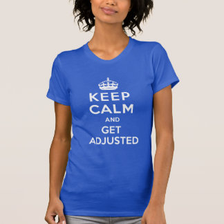 Keep Calm and Get Adjusted Chiropractic T-Shirt