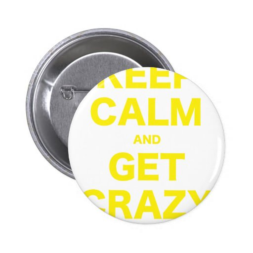Keep Calm and Get Crazy Buttons
