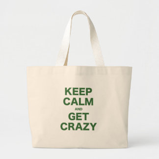 Keep Calm and Get Crazy Bags