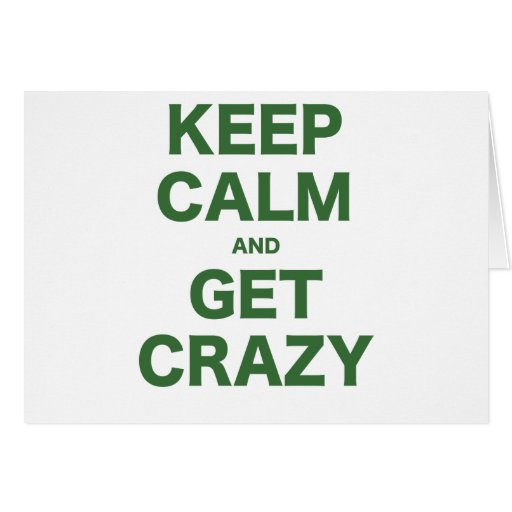Keep Calm and Get Crazy Greeting Cards