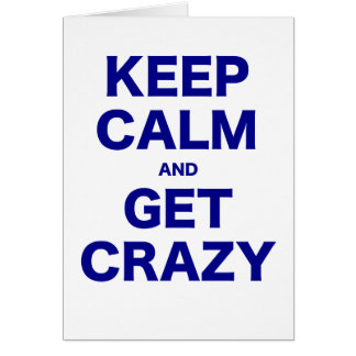 Keep Calm and Get Crazy Greeting Card