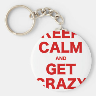 Keep Calm and Get Crazy Keychains