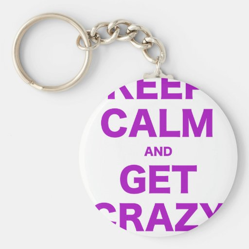 Keep Calm and Get Crazy Keychain
