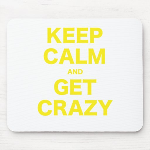 Keep Calm and Get Crazy Mouse Pads