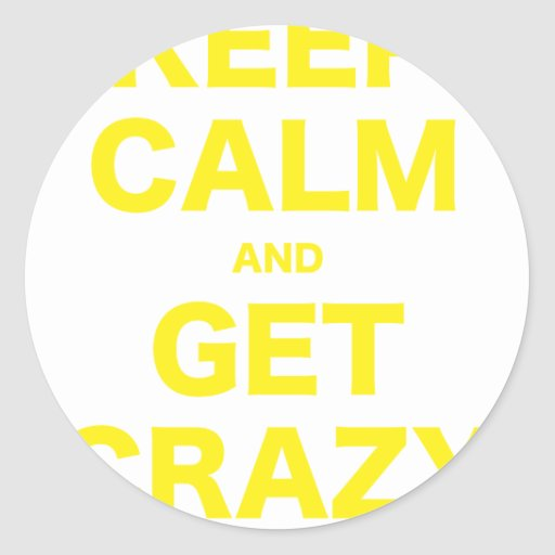Keep Calm and Get Crazy Stickers
