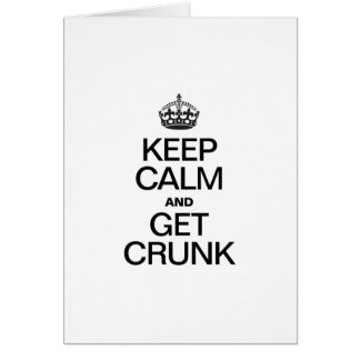 KEEP CALM AND GET CRUNK GREETING CARD