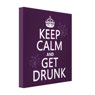 Keep Calm and Get Drunk changable colors Gallery Wrap Canvas