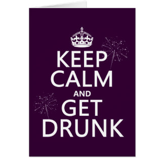 Keep Calm and Get Drunk (changable colors) Card
