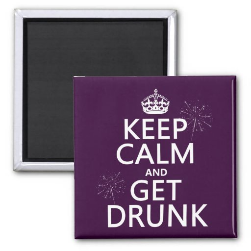 Keep Calm and Get Drunk (changable colors) Refrigerator Magnet