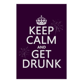Keep Calm and Get Drunk changable colors Poster