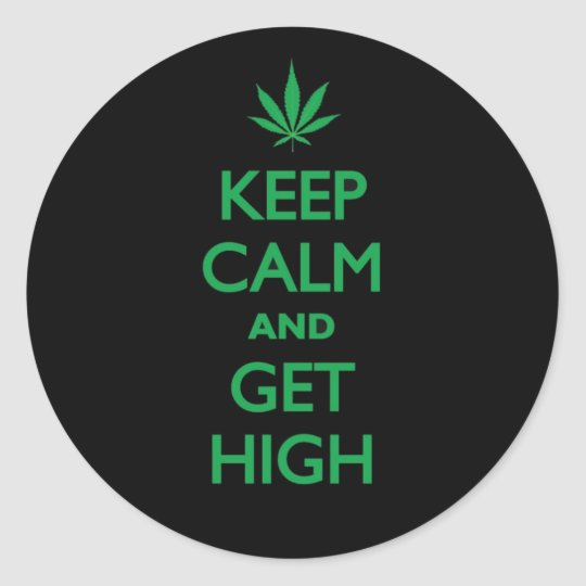 Keep Calm And Get High Classic Round Sticker