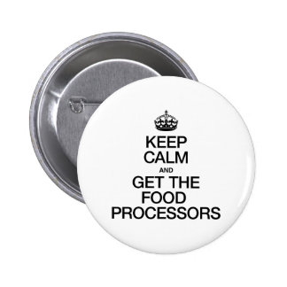 KEEP CALM AND GET THE FOOD PROCESSORS BUTTON