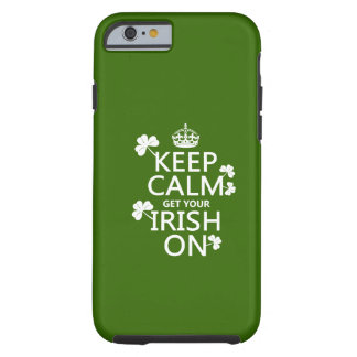 Keep Calm and get your Irish On (any bckgrd color) Tough iPhone 6 Case