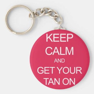 Keep Calm and Get Your Tan On Key Ring