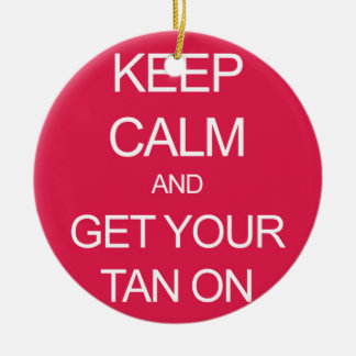 Keep Calm and Get Your Tan On Round Ceramic Decoration