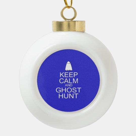 Keep Calm and Ghost Hunt (Parody) Ceramic Ball