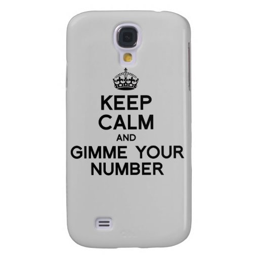 KEEP CALM AND GIMME YOUR NUMBER SAMSUNG GALAXY S4 CASE