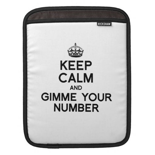 KEEP CALM AND GIMME YOUR NUMBER SLEEVE FOR iPads