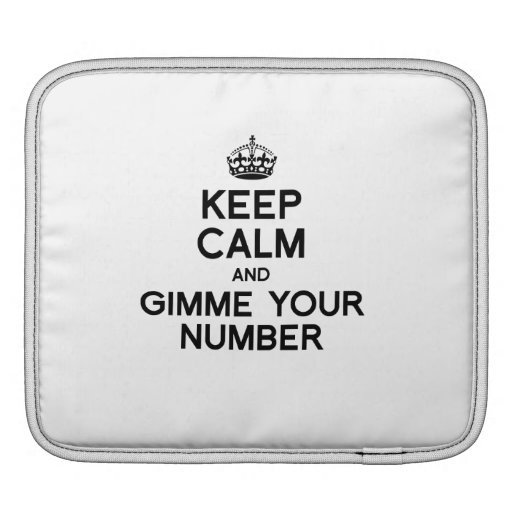 KEEP CALM AND GIMME YOUR NUMBER SLEEVES FOR iPads