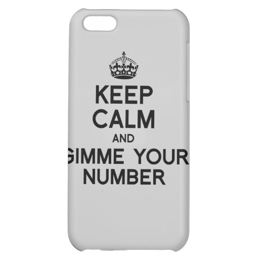 KEEP CALM AND GIMME YOUR NUMBER CASE FOR iPhone 5C