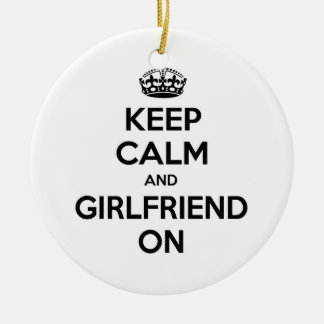 Keep Calm and Girlfriend On Christmas Tree Ornament