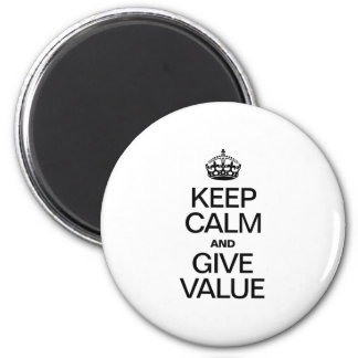 KEEP CALM AND GIVE VALUE MAGNET