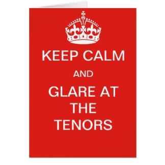 Keep calm and glare at the tenors  card