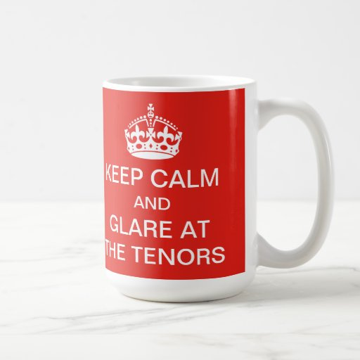 Keep calm and glare at the tenors mug