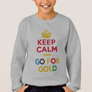 KEEP CALM and GO FOR GOLD Sweatshirt