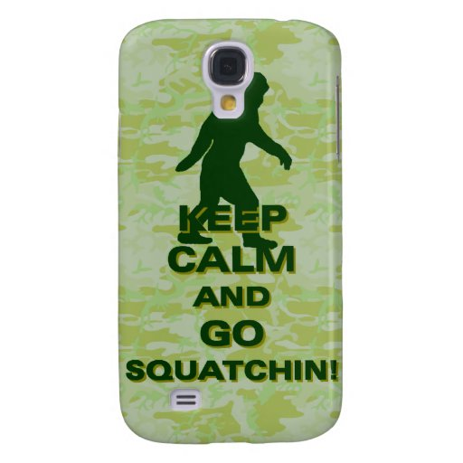 Keep calm and go squatchin galaxy s4 cases