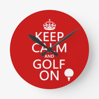 Keep Calm and Golf On - available in all colors Clocks