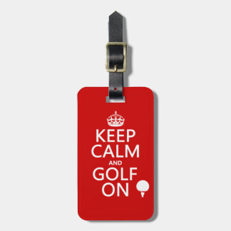 Keep Calm and Golf On - available in all colors Luggage Tag