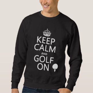 Keep Calm and Golf On - available in all colors Sweatshirt
