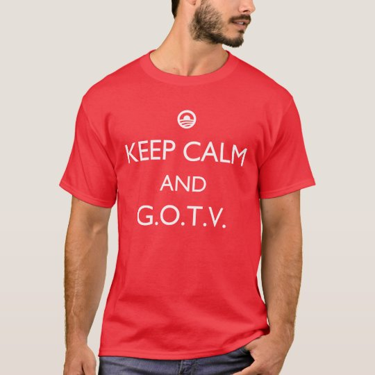 Keep Calm and GOTV (Get Out the Vote)
