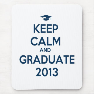 Keep Calm And Graduate 2013 Mouse Pads
