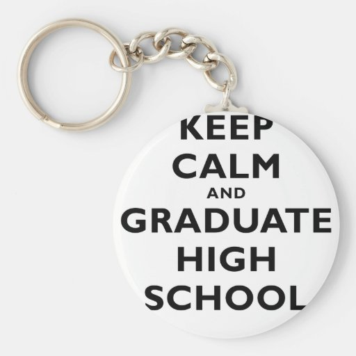 Keep Calm and Graduate High School Key Chains