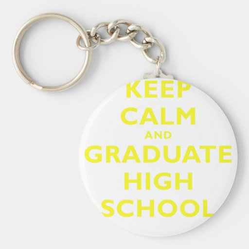 Keep Calm and Graduate High School Keychain